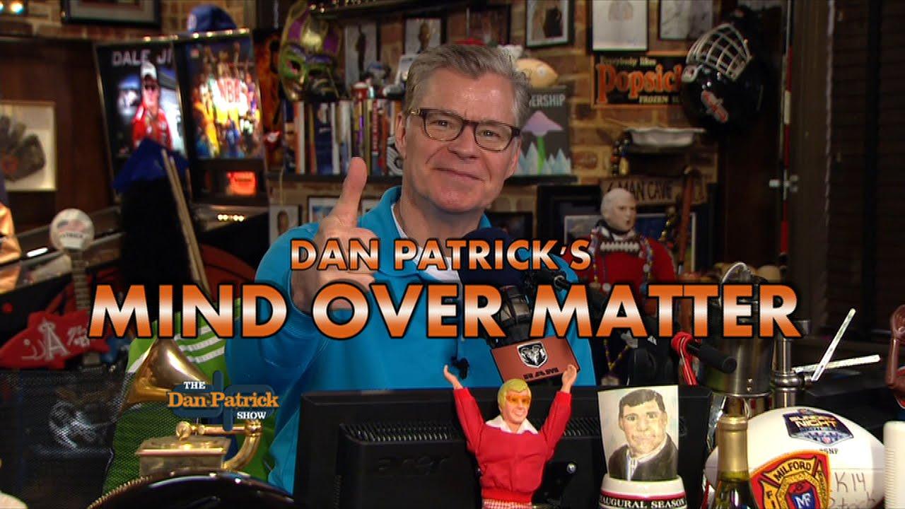 Dan Patrick's Mind over Matter
